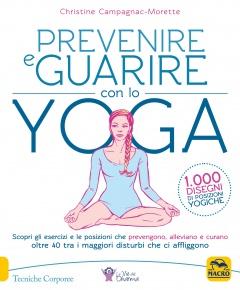 Prevenire e Guarire con lo Yoga  Christine Campagnac Morette   Macro Edizioni