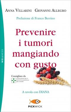 Prevenire i tumori mangiando con gusto di anna villarini giovanni allegro sperling kupfer - Prevenire in cucina mangiando con gusto ...