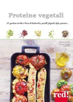 Proteine vegetali. 50 Gustose ricette a base di lenticchie, piselli, fagioli, tofu, quinoa...  Catherine Moreau Florence Solsona  Red Edizioni