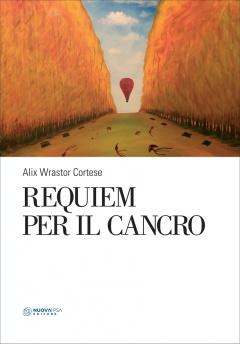 Requiem per il Cancro  Alix Wrastor Cortese   Nuova Ipsa Editore