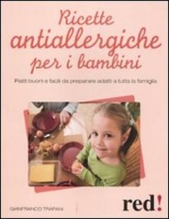 Ricette antiallergiche per i bambini  Gianfranco Trapani   Red Edizioni