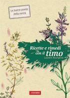 Ricette e rimedi con il timo  Luarent Bourgeois   Vallardi Editore