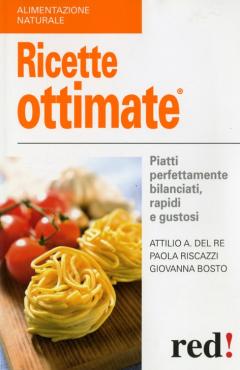 Ricette ottimate  Attilio A. Del Re Paola Riscazzi Giovanna Bosto Red Edizioni