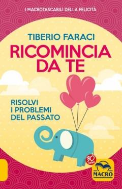 Ricomincia da Te  Tiberio Faraci   Macro Edizioni