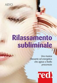 Rilassamento subliminale (CD)  Autori Vari   Red Edizioni
