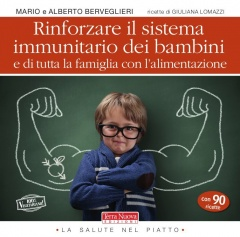 Rinforzare il Sistema Immunitario dei Bambini e di Tutta la Famiglia con l'Alimentazione  Mario Berveglieri Alberto Berveglieri Giuliana Lomazzi Terra Nuova Edizioni