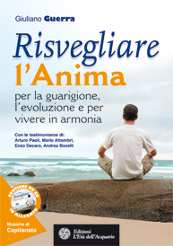 Risvegliare l'anima per la guarigione, l'evoluzione e per vivere in armonia  Giuliano Guerra   L'Età dell'Acquario Edizioni