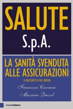 Salute S.p.A.  Francesco Carraro Massimo Quezel  Chiare Lettere