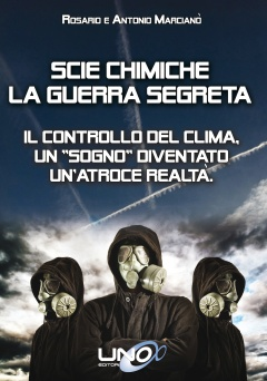Scie Chimiche - La Guerra Segreta  Rosario Marcianò Antonio Marcianò  Uno Editori