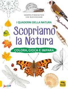 Scopriamo la Natura - I Quaderni della Natura  Andrea Pinnington Caz Buckingham  Macro Edizioni