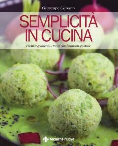Semplicità in cucina  Giuseppe Capano   Tecniche Nuove