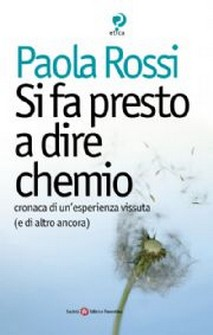 Si fa presto a dire chemio  Paola Rossi   Societ Editrice Fiorentina