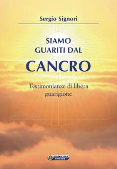 Siamo guariti dal cancro  Sergio Signori   Nuova Ipsa Editore