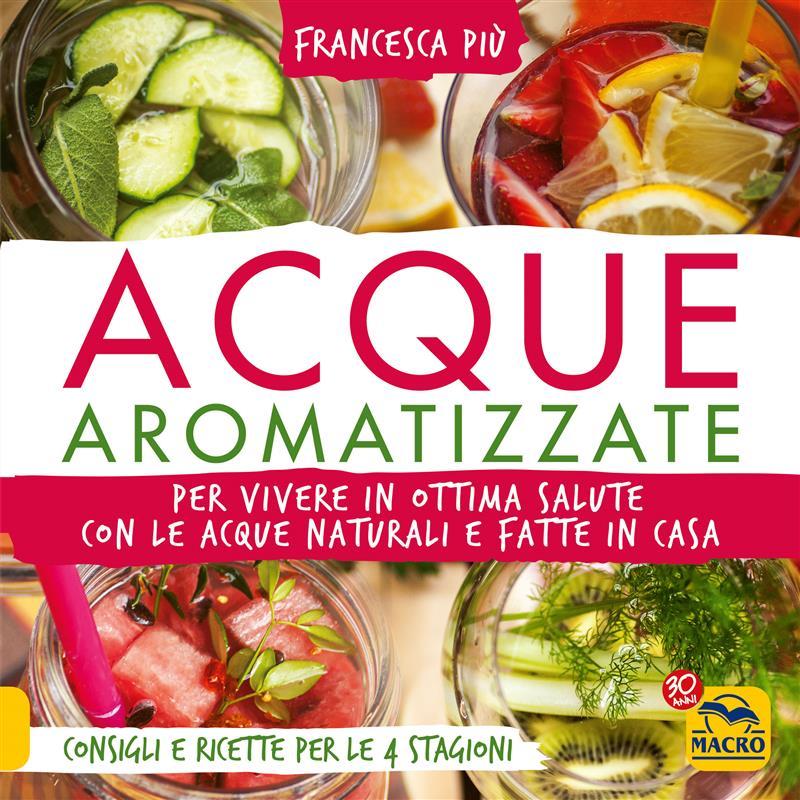Acque Aromatizzate (ebook)  Francesca Piu&#39   Macro Edizioni