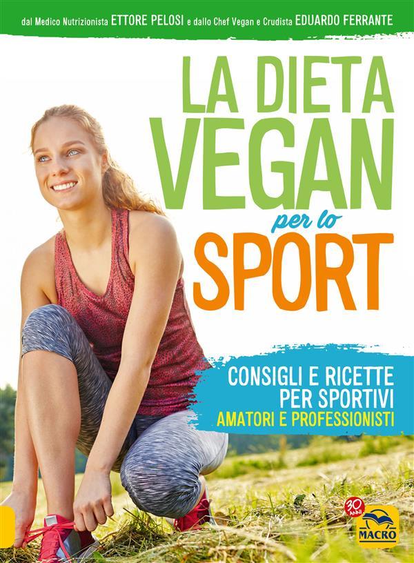 La dieta vegan per lo sport (ebook)  Eduardo Ferraante Ettore Pelosi  Macro Edizioni