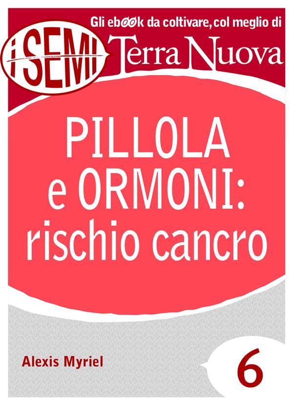 Pillola e ormoni: rischio cancro (ebook)  Alexis Myriel   Terra Nuova Edizioni