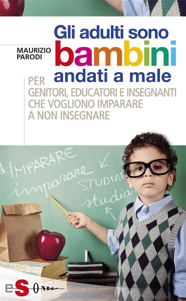 Gli adulti sono bambini andati a male (ebook)  Maurizio Parodi