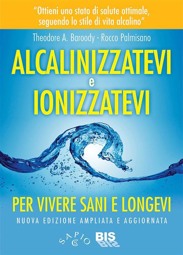 Alcalinizzatevi e Ionizzatevi (ebook)  Theodore A. Baroody Rocco Palmisano  Bis Edizioni
