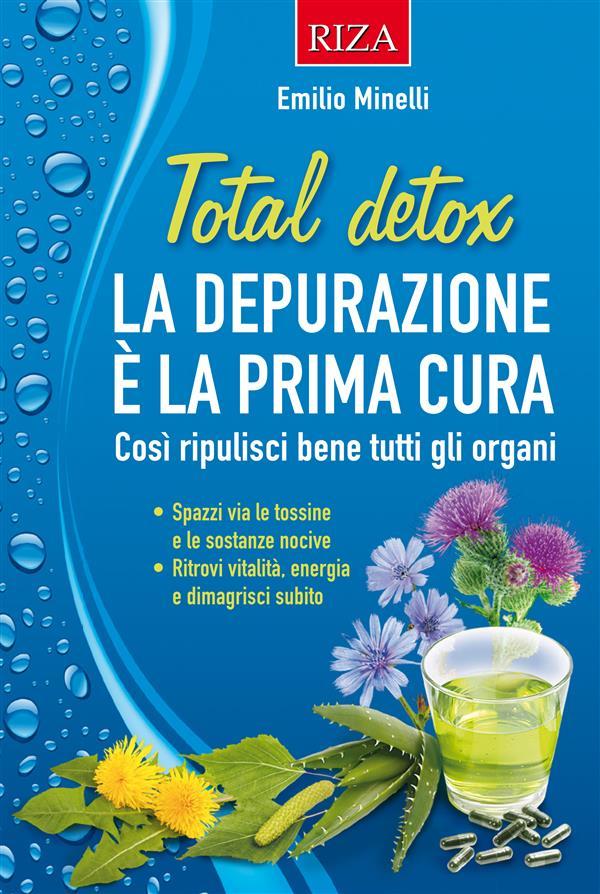 Total detox. La depurazione è la prima cura (ebook)  Emilio Minelli   Edizioni Riza