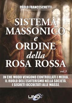 Sistema Massonico e Ordine della Rosa Rossa - Vol. 3  Paolo Franceschetti   Uno Editori