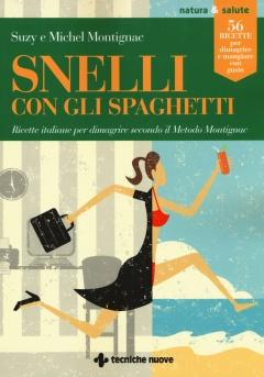 Snelli con gli spaghetti  Michel Montignac   Tecniche Nuove