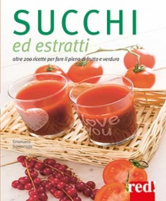 Succhi ed estratti di frutta e verdura  Emanuela Sacconago   Red Edizioni