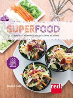 Superfood. 40 straordinari alimenti dalla colazione alla cena  Jessica Nadel   Red Edizioni