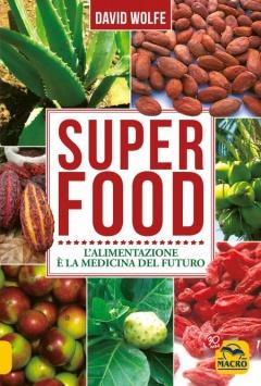 Superfood. L'alimentazione è la medicina del futuro  David Wolfe   Macro Edizioni