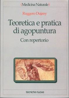 Teoretica e pratica di agopuntura  Ruggero Dujany   Tecniche Nuove