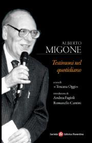 Testimoni nel quotidiano  Alberto Migone   Società Editrice Fiorentina