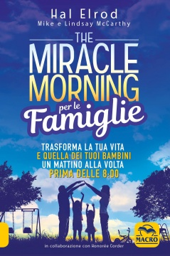 The Miracle Morning per le Famiglie  Hal Elrod Mike McCarthy Lindsay McCarthy Macro Edizioni