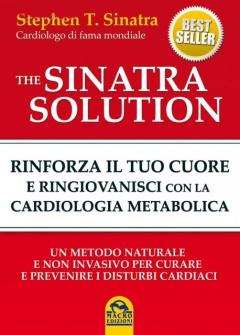 The Sinatra Solution. Rinforza il tuo Cuore con la Cardiologia Metabolica  Stephen T. Sinatra   Macro Edizioni
