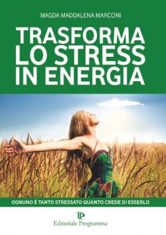 Trasforma lo stress in energia  Magda Maddalena Marconi   Editoriale Programma
