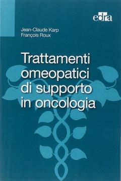 Trattamenti Omeopatici di supporto in Oncologia  Jean-Claude Karp Francois Roux  Edra