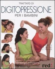 Trattato di digitopressione per i bambini  Pier Luciano Andreoli Emilio Minelli Gianfranco Trapani Red Edizioni