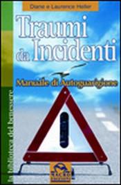 Traumi da Incidenti  Diane Poole Heller Laurence Heller  Macro Edizioni