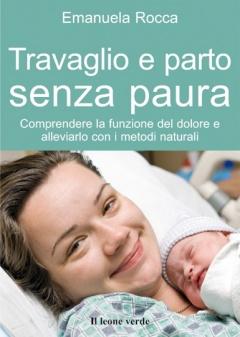 Travaglio e parto senza paura  Emanuela Rocca   Il Leone Verde
