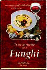 Tutte le ricette per i funghi  Carla Ottino   Erga Edizioni