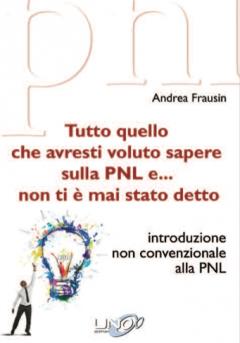 Tutto quello che avresti voluto sapere sulla PNL e... non ti è mai stato detto  Andrea Frausin   Uno Editori