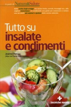 Tutto su insalate e condimenti  Jeanne Perego   Tecniche Nuove