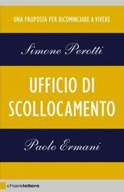 Ufficio di scollocamento  Simone Perotti Paolo Ermani  Chiare Lettere