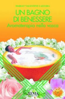 Un bagno di benessere  Lazzara Valentine Margò   Xenia Edizioni