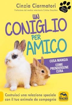 Un Coniglio per Amico. Cosa mangia, come prendersene cura  Cinzia Ciarmatori   Macro Edizioni