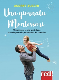 Una giornata Montessori  Audrey Zucchi   Red Edizioni