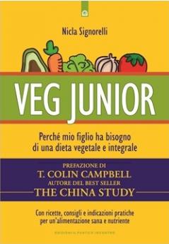 Veg junior. Perché mio figlio ha bisogno di una dieta vegetale e integrale  Nicla Signorelli   Edizioni il Punto d'Incontro
