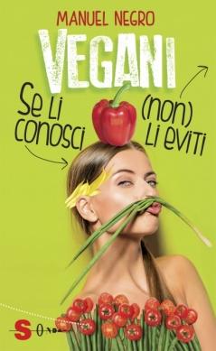 Vegani. Se li conosci (non) li eviti  Manuel Negro   Sonda Edizioni