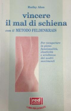 Vincere il Mal di Schiena con il Metodo Feldenkrais  Ruthy Alon   Red Edizioni