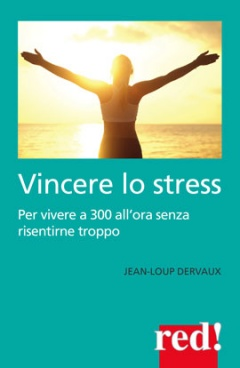 Vincere lo stress  Jean-Loup Dervaux   Red Edizioni