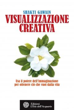 Visualizzazione creativa  Shakti Gawain   L'Età dell'Acquario Edizioni