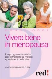Vivere bene in menopausa  Chambers Clark Carolyn   Red Edizioni